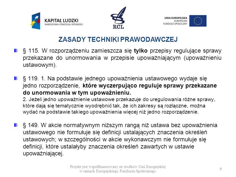 KAZUS 1 KAZUS 1 Przedstawione do uregulowania sprawy podziel na materię ustawową i rozporządzeniową oraz opracuj adekwatne do zakresu regulacji upoważnienie ustawowe Projekt jest współfinansowany ze środków Unii Europejskiej w ramach Europejskiego Funduszu Społecznego 30