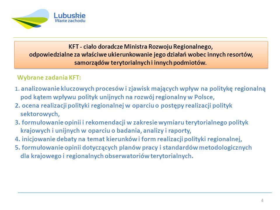 KFT - ciało doradcze Ministra Rozwoju Regionalnego, odpowiedzialne za właściwe ukierunkowanie jego działań wobec innych resortów, samorządów terytorialnych i innych podmiotów.