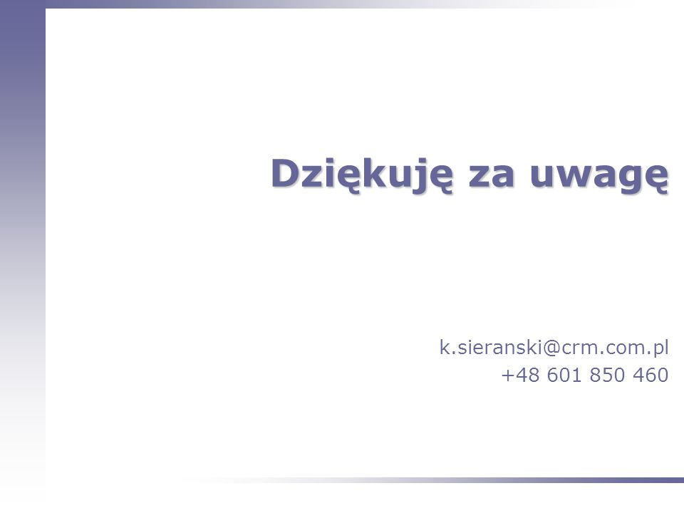 Dziękuję za uwagę k.sieranski@crm.com.pl +48 601 850 460