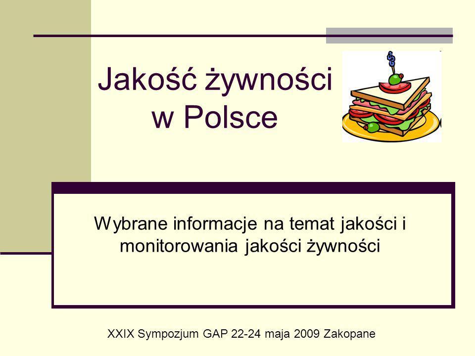 Jakość żywności w Polsce Wybrane informacje na temat jakości i monitorowania jakości żywności XXIX Sympozjum GAP 22-24 maja 2009 Zakopane