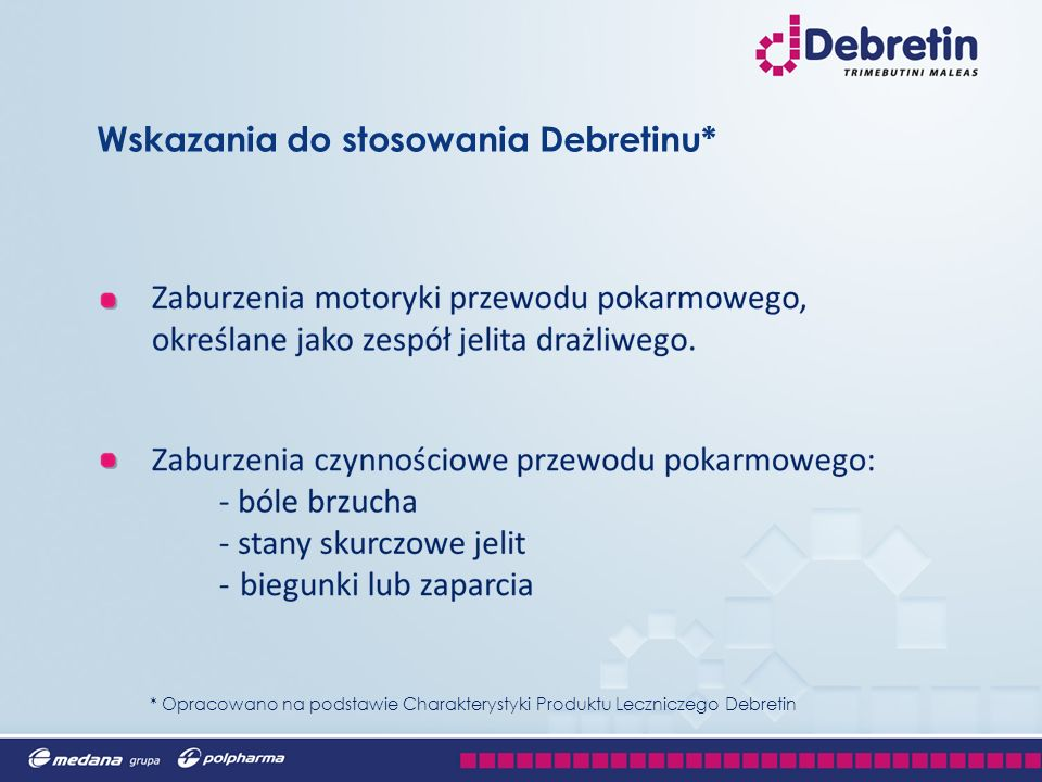 Dawkowanie i sposób podawania Debretinu* : Dorośli : 1 tabletka 3 razy na dobę W wyjątkowych przypadkach dawkę można zwiększyć do 6 tabletek na dobę w dawkach podzielonych Przy standardowym dawkowaniu Debretin jako jedyny na rynku produkt ma opakowanie dostosowane do miesięcznej terapii pacjenta z zespołem jelita nadwrażliwego.