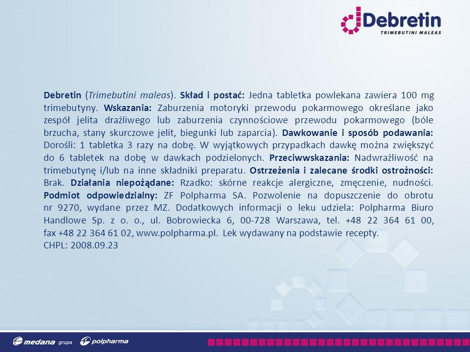 Debretin (Trimebutini maleas). Skład i postać: Jedna tabletka powlekana zawiera 100 mg trimebutyny. Wskazania: Zaburzenia motoryki przewodu pokarmoweg