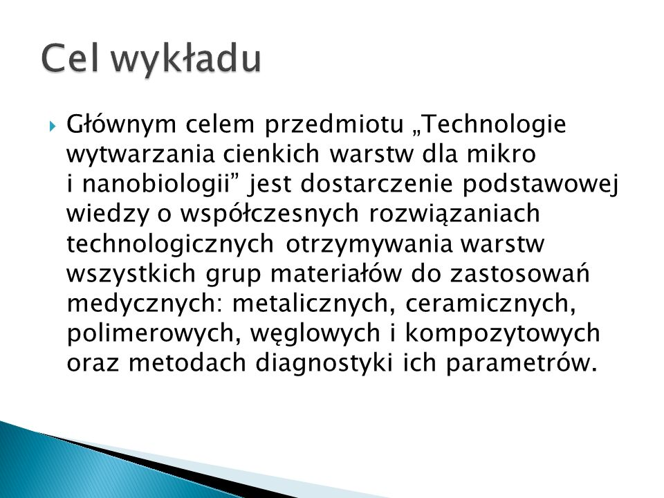 Głównym celem przedmiotu Technologie wytwarzania cienkich warstw dla mikro i nanobiologii jest dostarczenie podstawowej wiedzy o współczesnych rozwiąz