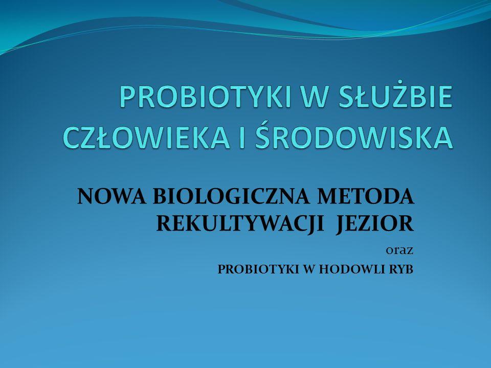 NOWA BIOLOGICZNA METODA REKULTYWACJI JEZIOR oraz PROBIOTYKI W HODOWLI RYB
