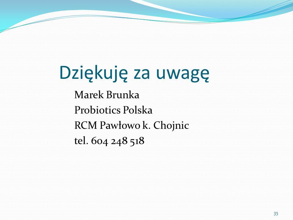Dziękuję za uwagę Marek Brunka Probiotics Polska RCM Pawłowo k. Chojnic tel. 604 248 518 35