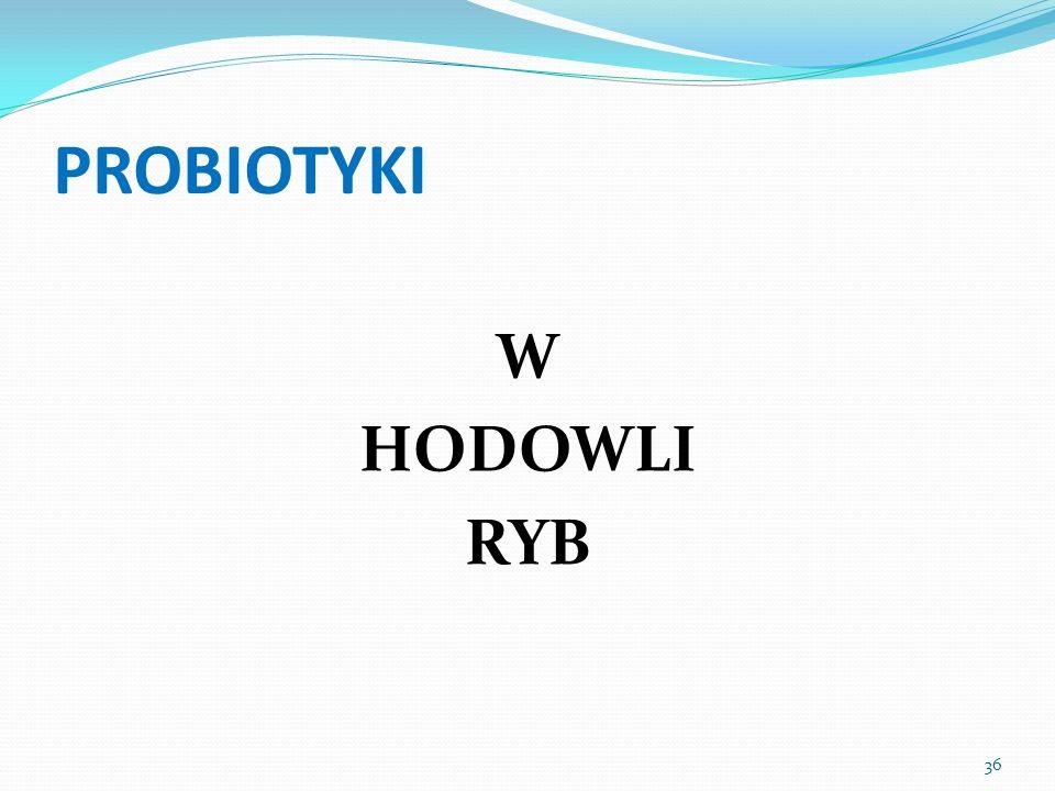 PROBIOTYKI W HODOWLI RYB 36