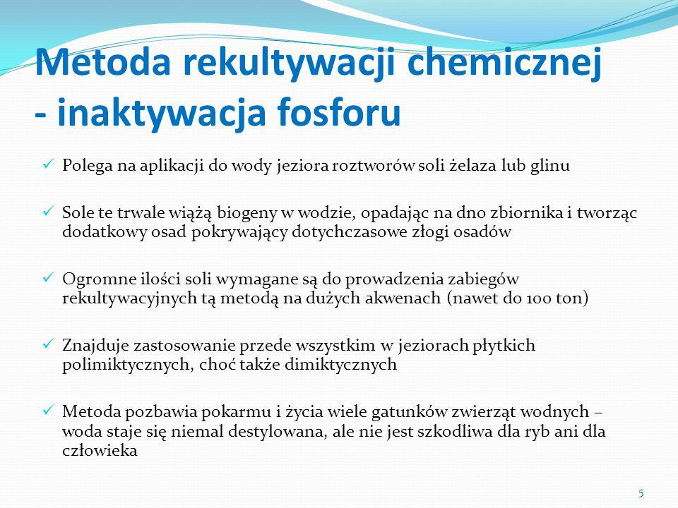 Metoda rekultywacji chemicznej - inaktywacja fosforu Polega na aplikacji do wody jeziora roztworów soli żelaza lub glinu Sole te trwale wiążą biogeny