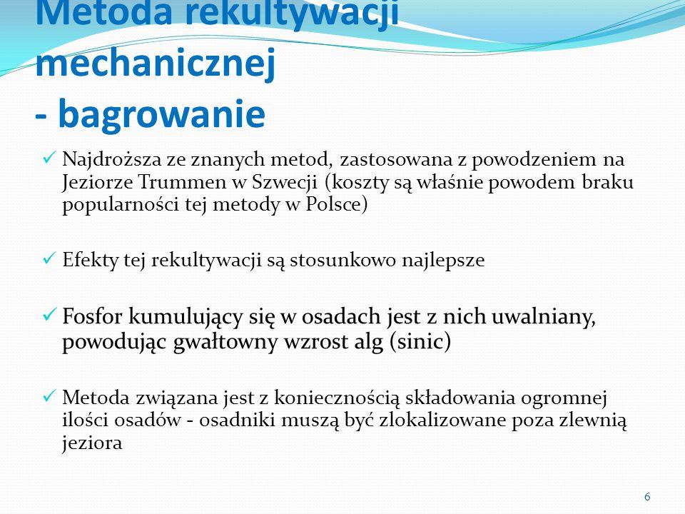 Metoda aeracyjna Polega na wdmuchiwaniu dużych ilości powietrza do strefy głębinowej jeziora, co powoduje gwałtowne wymieszanie zbiornika oraz gwałtowne uwolnienie biogenów uwięzionych w hypolimionie (strefa głębinowa) Metoda ta została ostatnio zmodyfikowana przez Profesora Krzysztofa Podsiadłowskiego (aeartor pulweryzacyjny) Wieloletnie napowietrzanie jeziora Kierskiego k/Poznania (od 2000 r.) nie tylko nie daje żadnych efektów, lecz na skutek dopływu ścieków i dużej antropopresji na to jezioro stwierdza się dalszą jego degradację, mimo wielomilionowych nakładów.