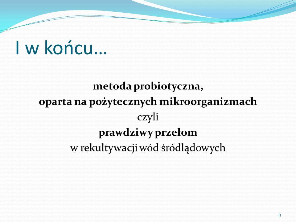 I w końcu… metoda probiotyczna, oparta na pożytecznych mikroorganizmach czyli prawdziwy przełom w rekultywacji wód śródlądowych 9