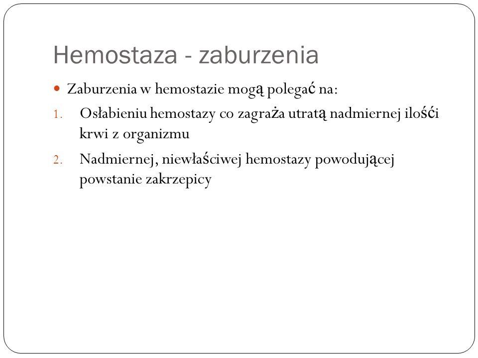 Hemostaza - zaburzenia Zaburzenia w hemostazie mog ą polega ć na: 1. Osłabieniu hemostazy co zagra ż a utrat ą nadmiernej ilo ść i krwi z organizmu 2.