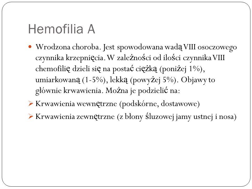 Hemofilia A Wrodzona choroba. Jest spowodowana wad ą VIII osoczowego czynnika krzepni ę cia. W zale ż no ś ci od ilo ś ci czynnika VIII chemofili ę dz