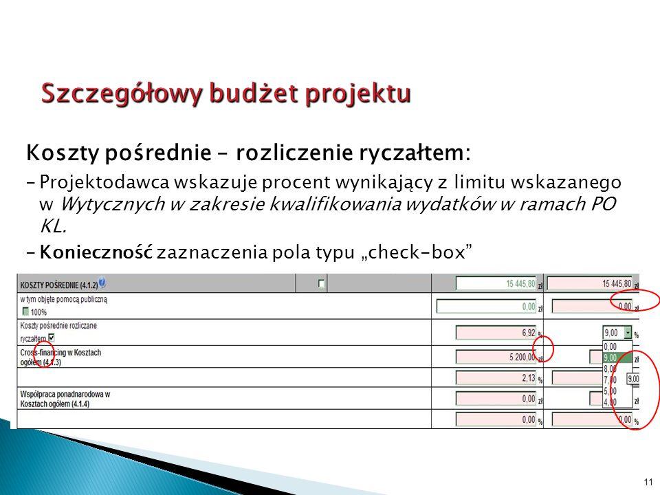 11 Koszty pośrednie – rozliczenie ryczałtem: -Projektodawca wskazuje procent wynikający z limitu wskazanego w Wytycznych w zakresie kwalifikowania wydatków w ramach PO KL.