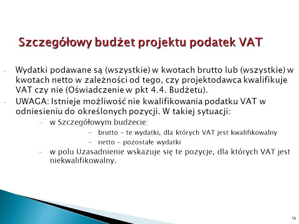 - Wydatki podawane są (wszystkie) w kwotach brutto lub (wszystkie) w kwotach netto w zależności od tego, czy projektodawca kwalifikuje VAT czy nie (Oświadczenie w pkt 4.4.