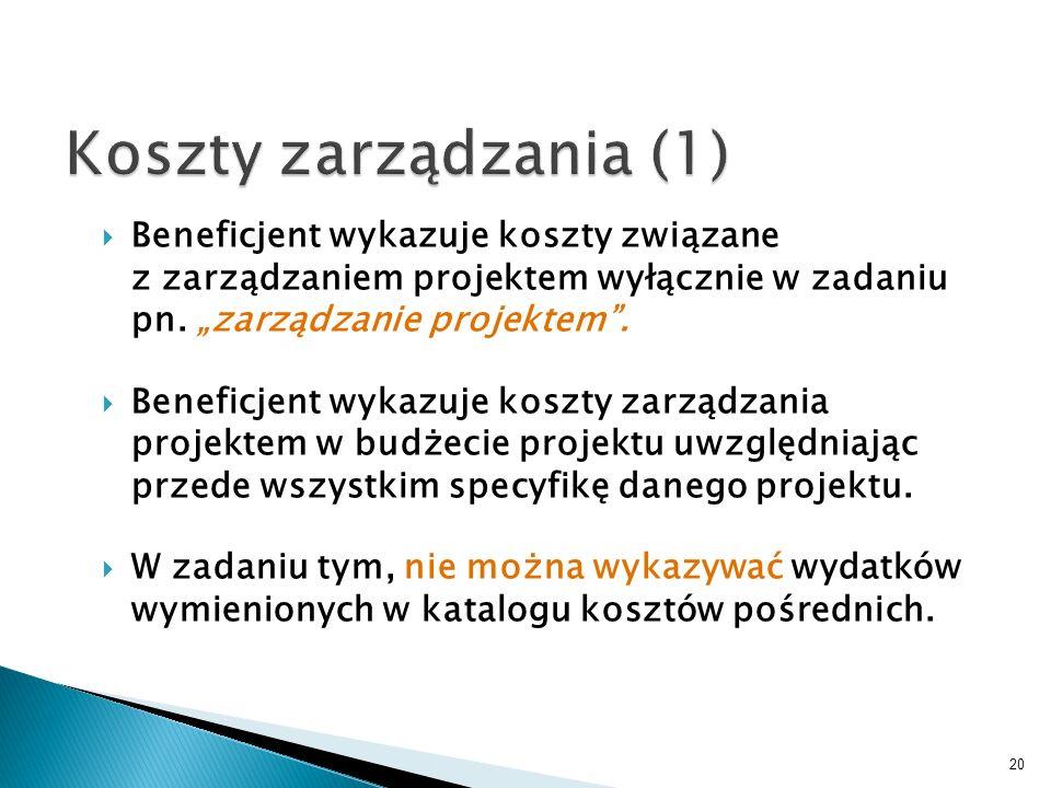 Beneficjent wykazuje koszty związane z zarządzaniem projektem wyłącznie w zadaniu pn. zarządzanie projektem. Beneficjent wykazuje koszty zarządzania p