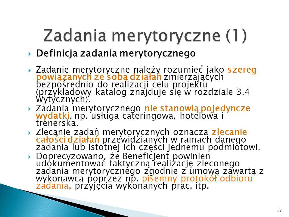 Definicja zadania merytorycznego Zadanie merytoryczne należy rozumieć jako szereg powiązanych ze sobą działań zmierzających bezpośrednio do realizacji celu projektu (przykładowy katalog znajduje się w rozdziale 3.4 Wytycznych).