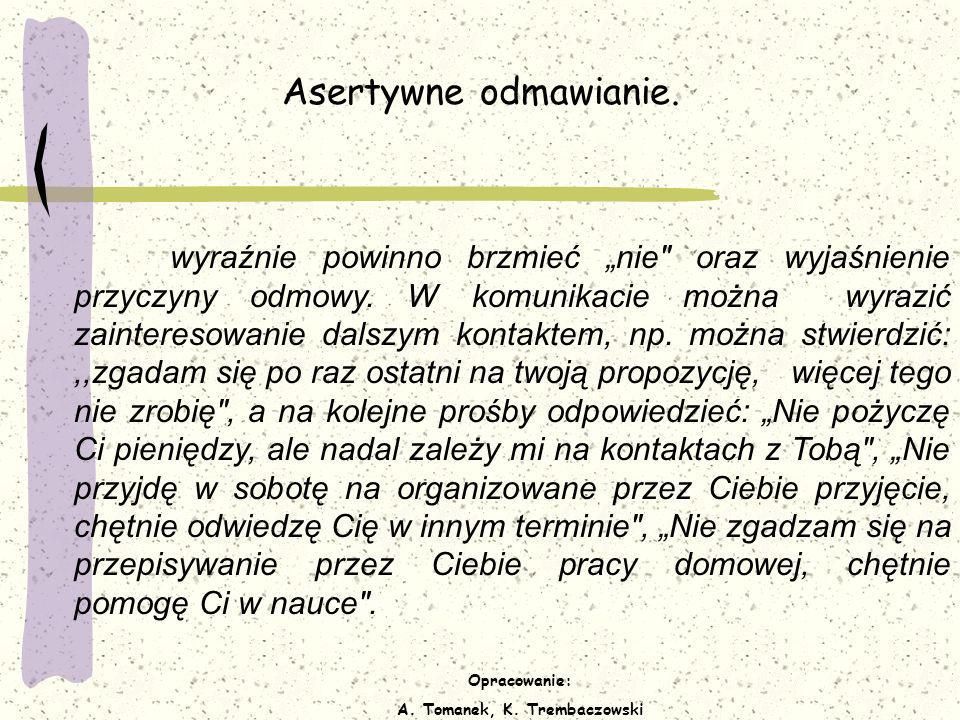 Opracowanie: A. Tomanek, K. Trembaczowski Asertywne odmawianie. wyraźnie powinno brzmieć nie