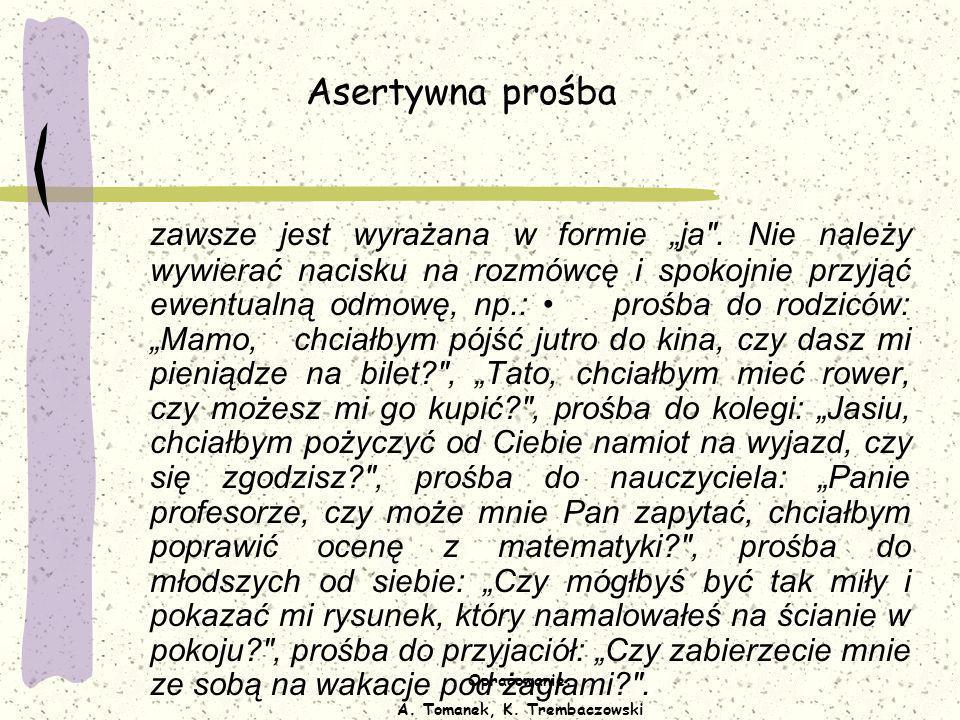 Opracowanie: A. Tomanek, K. Trembaczowski Asertywna prośba zawsze jest wyrażana w formie ja