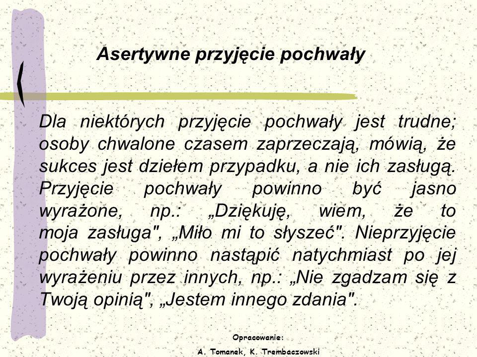 Opracowanie: A. Tomanek, K. Trembaczowski Asertywne przyjęcie pochwały Dla niektórych przyjęcie pochwały jest trudne; osoby chwalone czasem zaprzeczaj