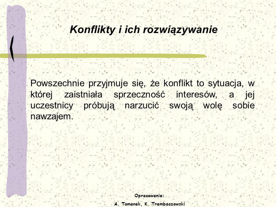 Opracowanie: A. Tomanek, K. Trembaczowski Konflikty i ich rozwiązywanie Powszechnie przyjmuje się, że konflikt to sytuacja, w której zaistniała sprzec