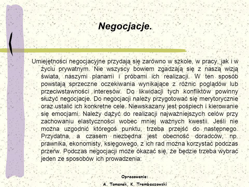 Opracowanie: A. Tomanek, K. Trembaczowski Negocjacje. Umiejętności negocjacyjne przydają się zarówno w szkole, w pracy, jak i w życiu prywatnym. Nie w