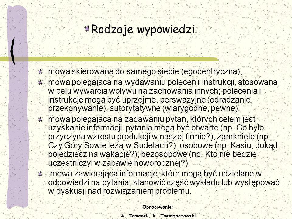 Opracowanie: A. Tomanek, K. Trembaczowski Rodzaje wypowiedzi. mowa skierowana do samego siebie (egocentryczna), mowa polegająca na wydawaniu poleceń i