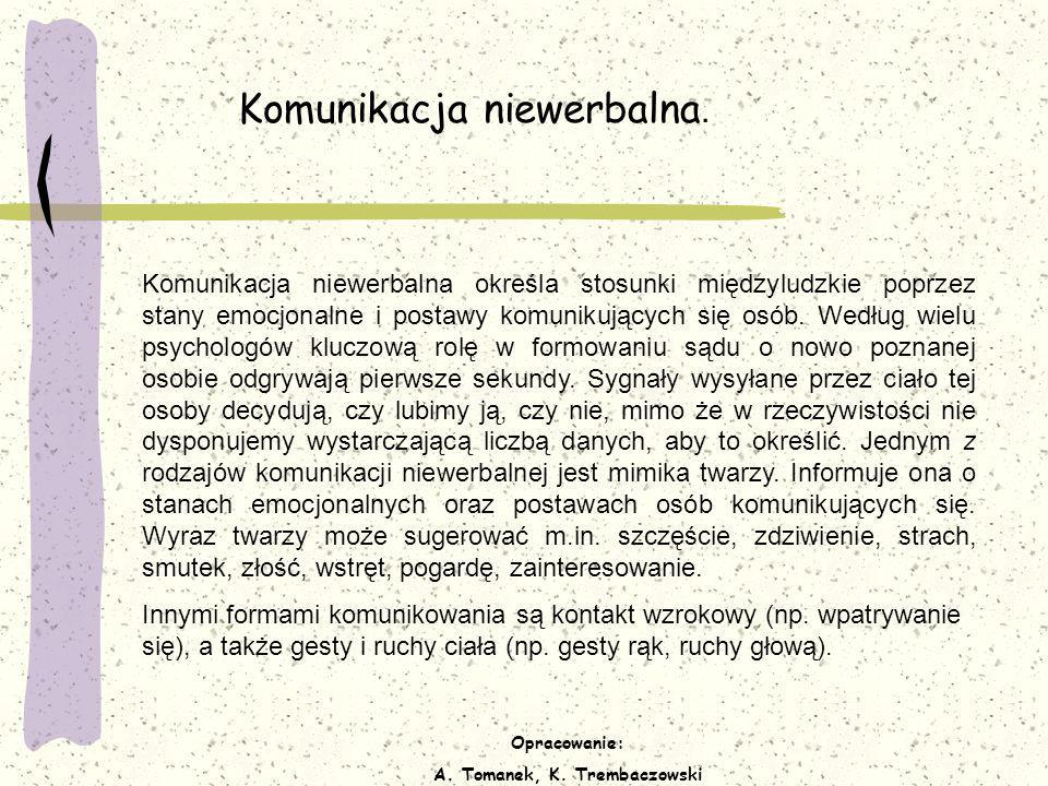 Opracowanie: A. Tomanek, K. Trembaczowski Komunikacja niewerbalna. Komunikacja niewerbalna określa stosunki międzyludzkie poprzez stany emocjonalne i
