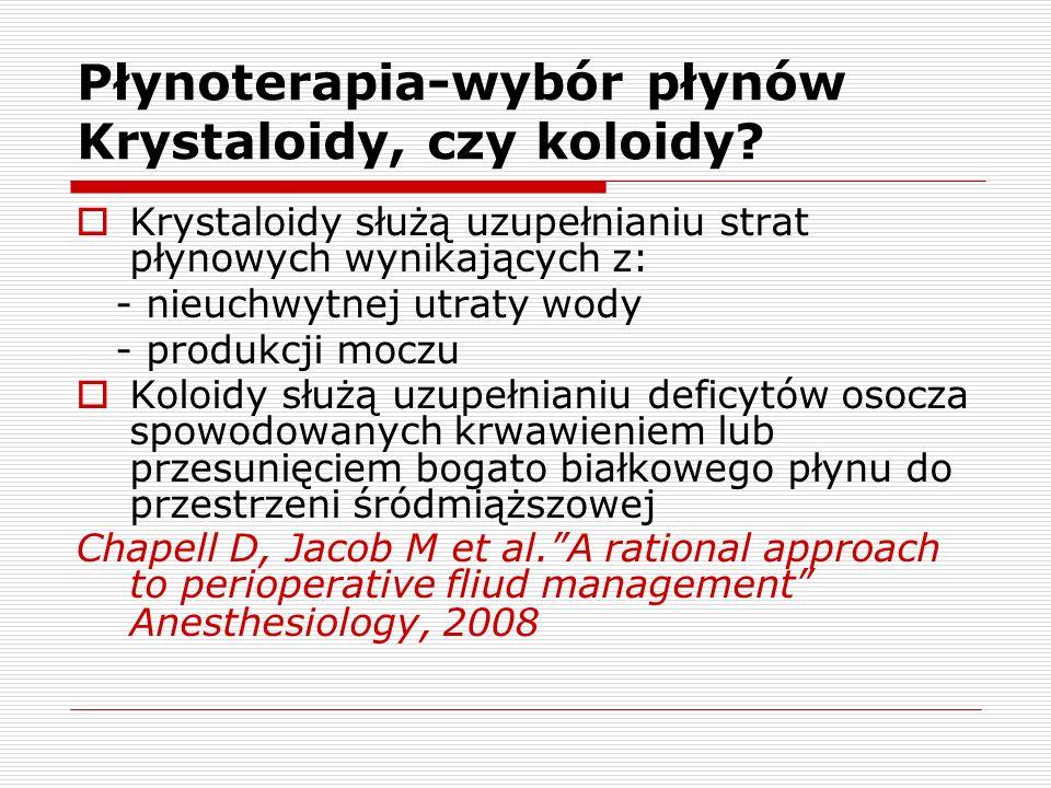 Płynoterapia-wybór płynów Krystaloidy, czy koloidy? Krystaloidy służą uzupełnianiu strat płynowych wynikających z: - nieuchwytnej utraty wody - produk