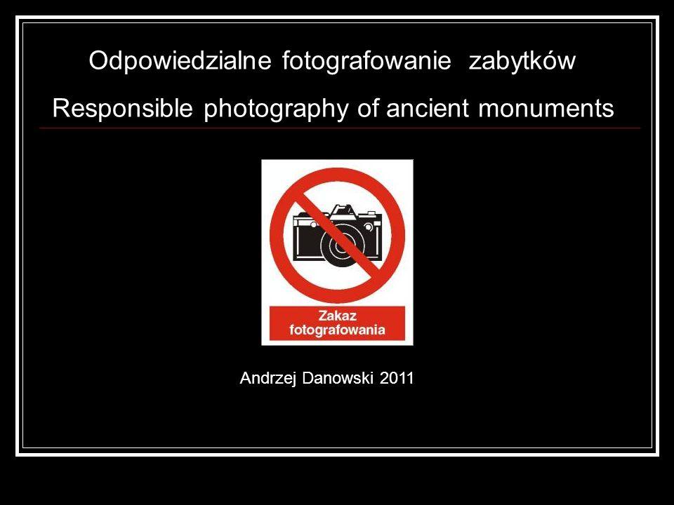Odpowiedzialne fotografowanie zabytków Responsible photography of ancient monuments Andrzej Danowski 2011