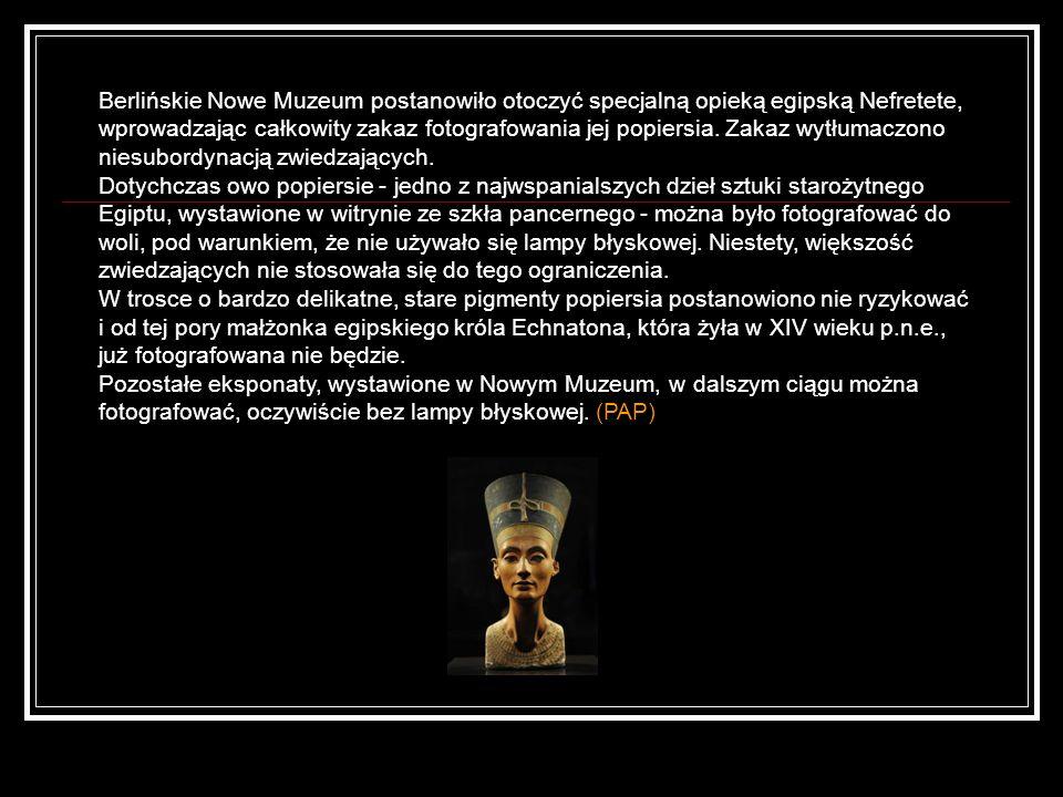 Berlińskie Nowe Muzeum postanowiło otoczyć specjalną opieką egipską Nefretete, wprowadzając całkowity zakaz fotografowania jej popiersia. Zakaz wytłum