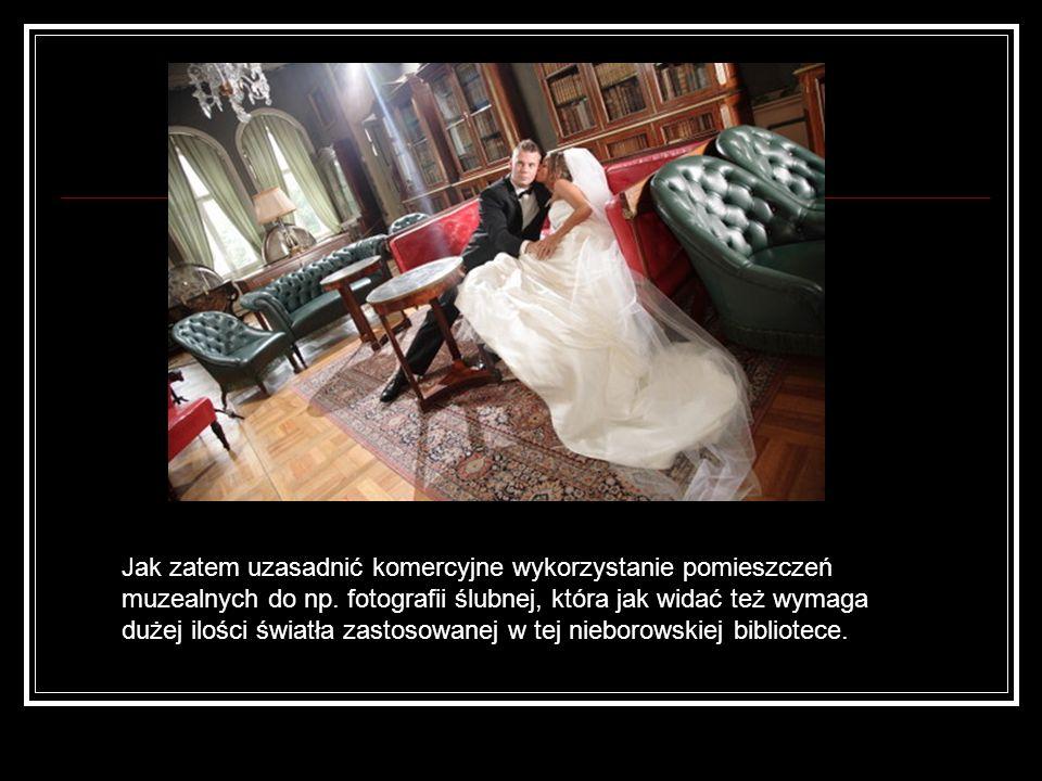 Jak zatem uzasadnić komercyjne wykorzystanie pomieszczeń muzealnych do np. fotografii ślubnej, która jak widać też wymaga dużej ilości światła zastoso