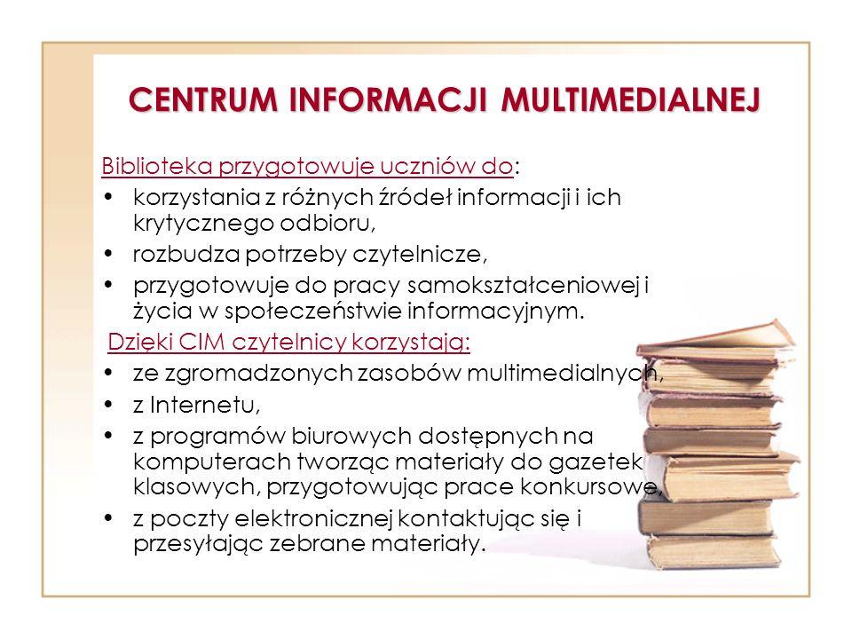 CENTRUM INFORMACJI MULTIMEDIALNEJ Biblioteka przygotowuje uczniów do: korzystania z różnych źródeł informacji i ich krytycznego odbioru, rozbudza potr