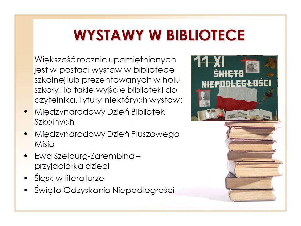 WYSTAWY W BIBLIOTECE Większość rocznic upamiętnionych jest w postaci wystaw w bibliotece szkolnej lub prezentowanych w holu szkoły. To takie wyjście b