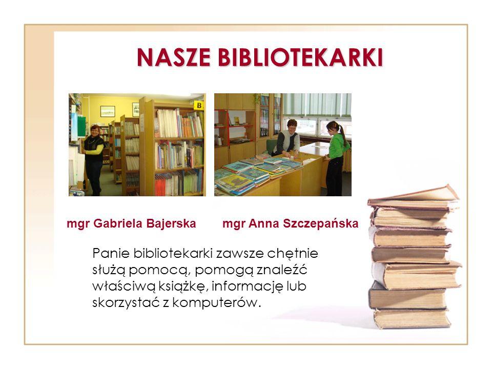 NASZE BIBLIOTEKARKI Panie bibliotekarki zawsze chętnie służą pomocą, pomogą znaleźć właściwą książkę, informację lub skorzystać z komputerów. mgr Gabr