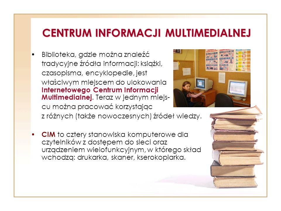 CENTRUM INFORMACJI MULTIMEDIALNEJ Biblioteka przygotowuje uczniów do: korzystania z różnych źródeł informacji i ich krytycznego odbioru, rozbudza potrzeby czytelnicze, przygotowuje do pracy samokształceniowej i życia w społeczeństwie informacyjnym.