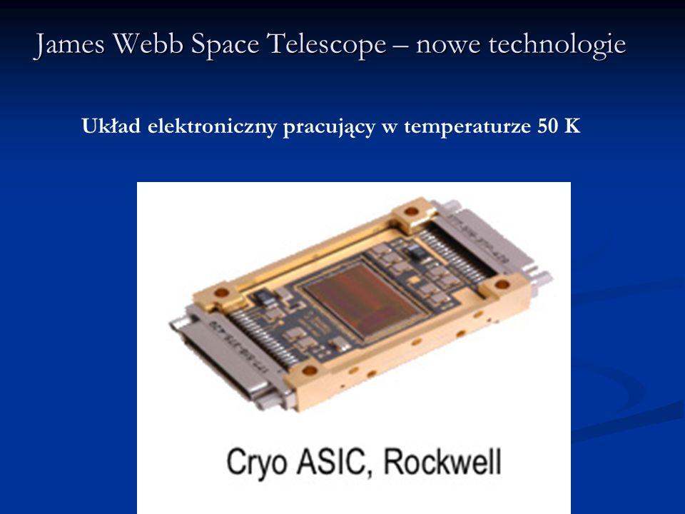 James Webb Space Telescope – nowe technologie Układ elektroniczny pracujący w temperaturze 50 K