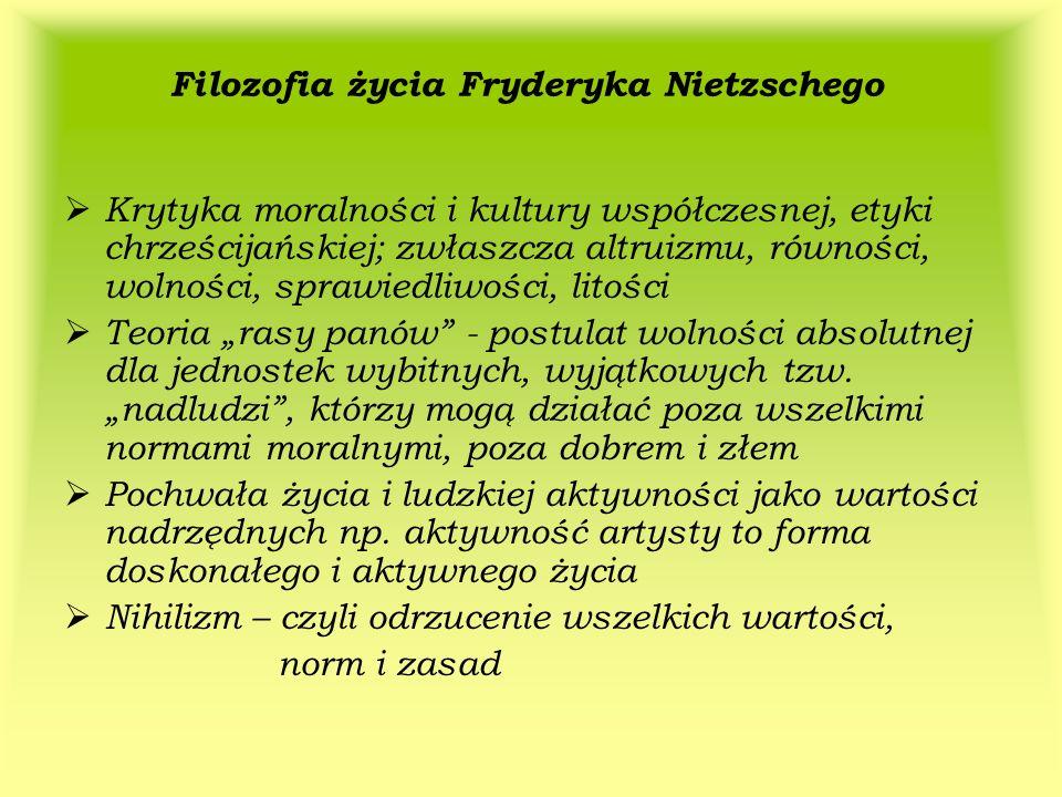 Filozofia życia Fryderyka Nietzschego Krytyka moralności i kultury współczesnej, etyki chrześcijańskiej; zwłaszcza altruizmu, równości, wolności, spra