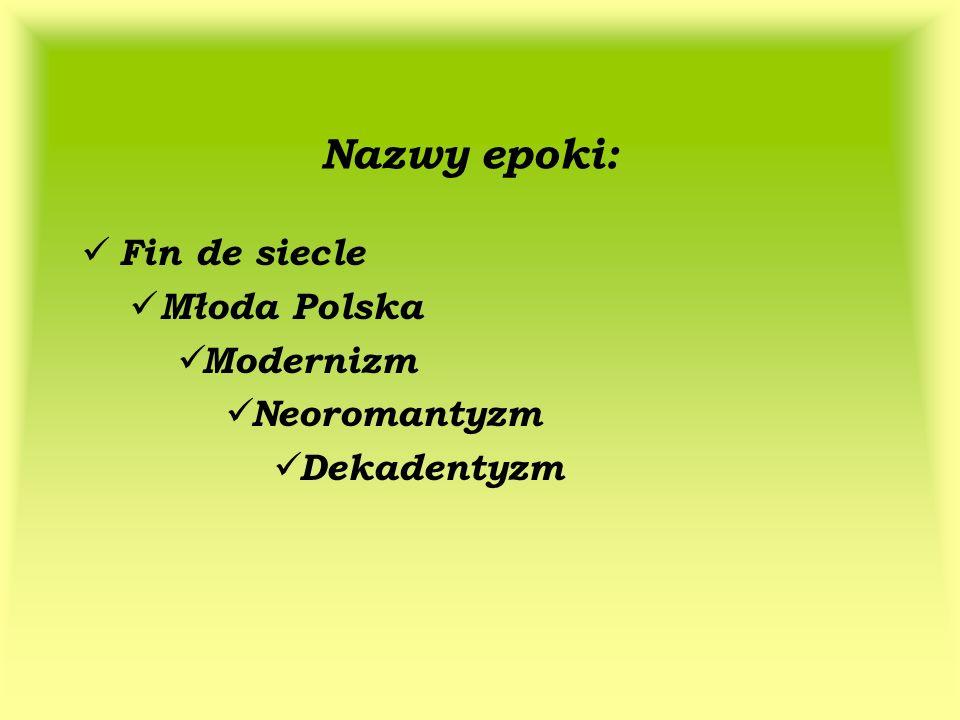 Nazwy epoki: Fin de siecle Młoda Polska Modernizm Neoromantyzm Dekadentyzm