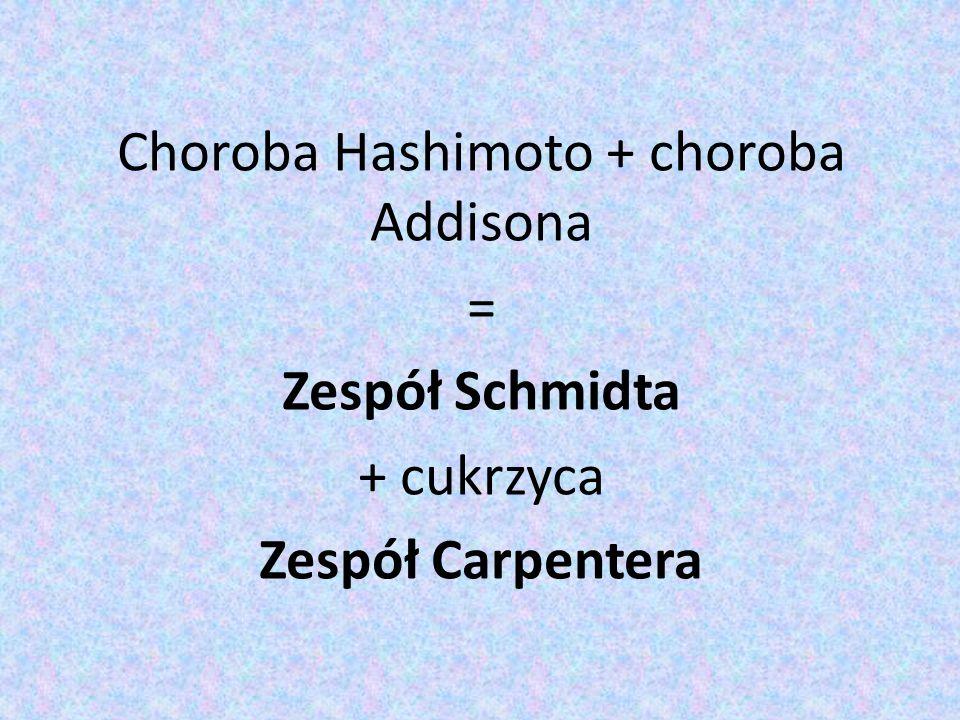 Choroba Hashimoto + choroba Addisona = Zespół Schmidta + cukrzyca Zespół Carpentera