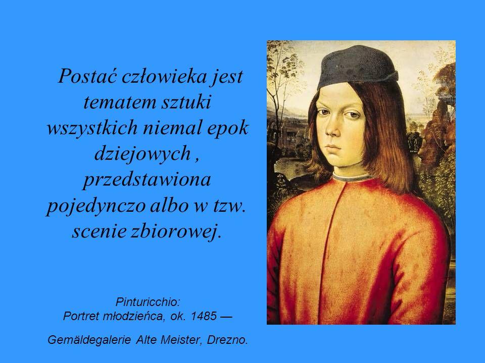 Postać człowieka jest tematem sztuki wszystkich niemal epok dziejowych, przedstawiona pojedynczo albo w tzw. scenie zbiorowej. Pinturicchio: Portret m