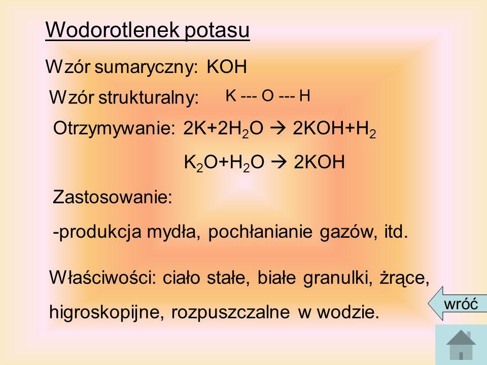 Wodorotlenek potasu Wzór sumaryczny: KOH Wzór strukturalny: Otrzymywanie: 2K+2H 2 O 2KOH+H 2 K 2 O+H 2 O 2KOH Zastosowanie: -produkcja mydła, pochłani