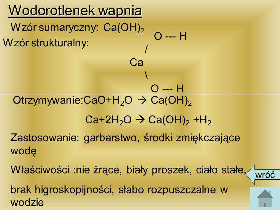 Wodorotlenek wapnia Wzór sumaryczny: Ca(OH) 2 Wzór strukturalny: Otrzymywanie:CaO+H 2 O Ca(OH) 2 Ca+2H 2 O Ca(OH) 2 +H 2 Zastosowanie: garbarstwo, śro