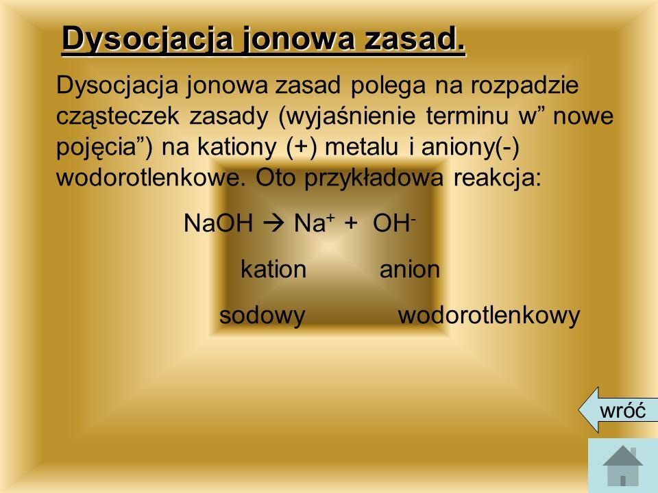 Dysocjacja jonowa zasad. Dysocjacja jonowa zasad polega na rozpadzie cząsteczek zasady (wyjaśnienie terminu w nowe pojęcia) na kationy (+) metalu i an