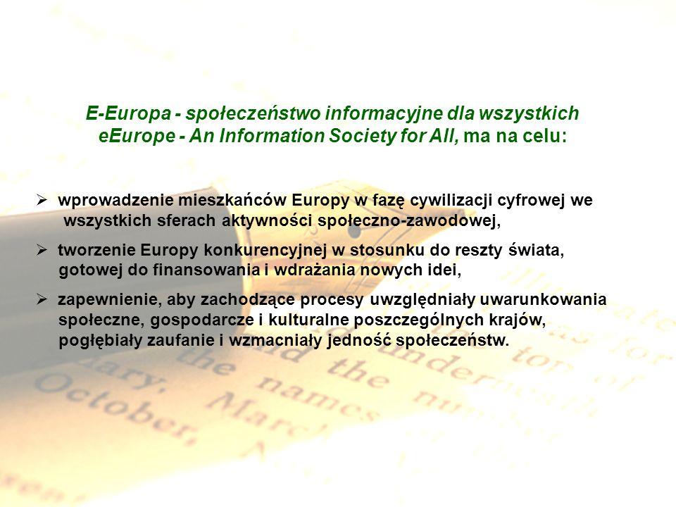 E-Europa - społeczeństwo informacyjne dla wszystkich eEurope - An Information Society for All, ma na celu: wprowadzenie mieszkańców Europy w fazę cywi