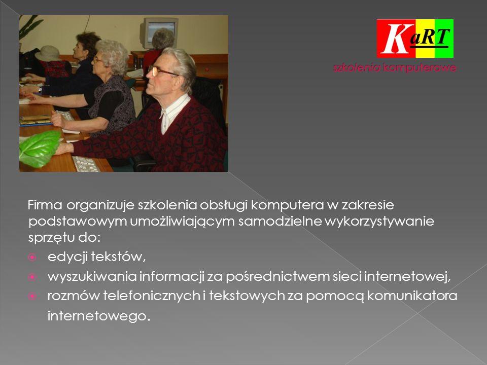 Firma organizuje szkolenia obsługi komputera w zakresie podstawowym umożliwiającym samodzielne wykorzystywanie sprzętu do: edycji tekstów, wyszukiwania informacji za pośrednictwem sieci internetowej, rozmów telefonicznych i tekstowych za pomocą komunikatora internetowego.