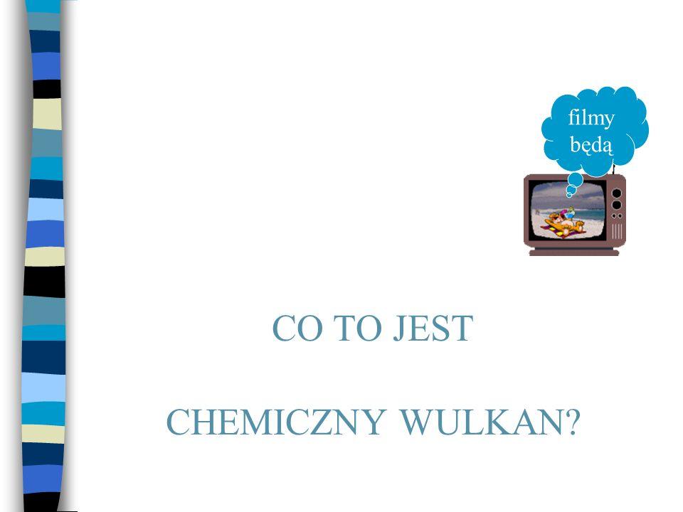 CO TO JEST CHEMICZNY WULKAN? filmy będą