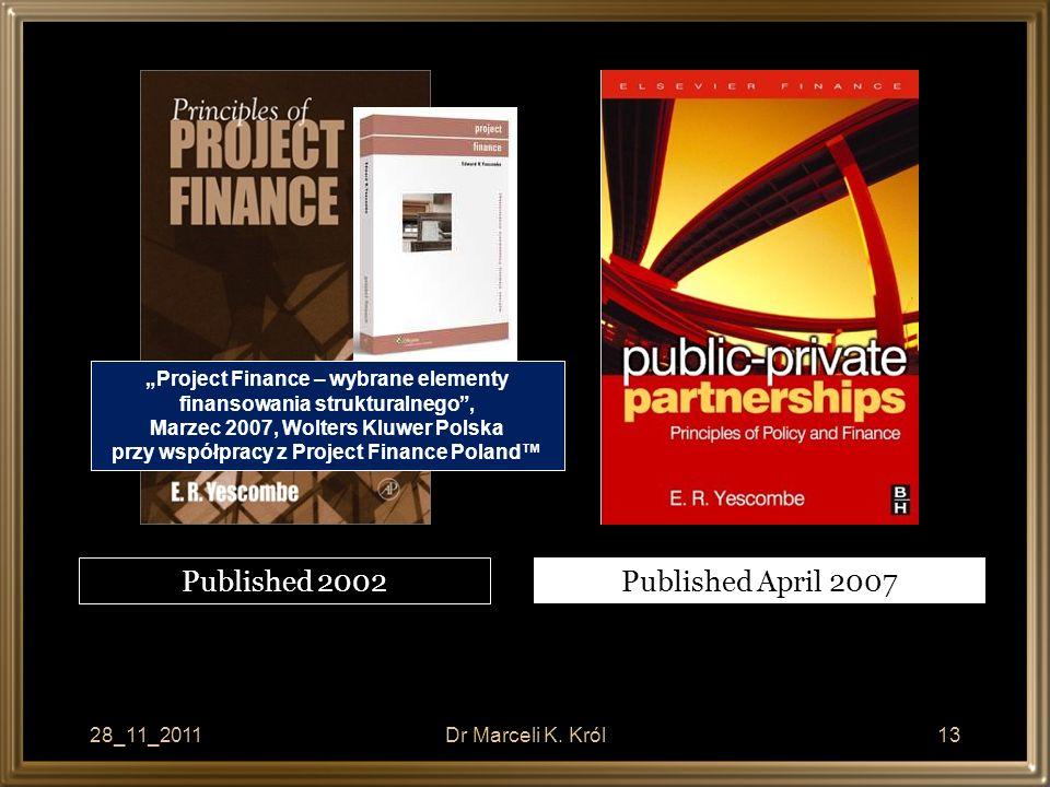 28_11_2011Dr Marceli K. Król13 Published April 2007 Published 2002 Project Finance – wybrane elementy finansowania strukturalnego, Marzec 2007, Wolter
