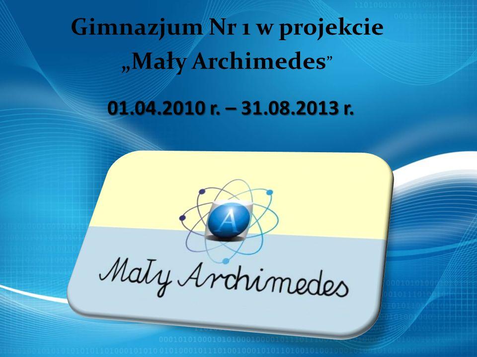 Gimnazjum Nr 1 w projekcie Mały Archimedes 01.04.2010 r. – 31.08.2013 r.