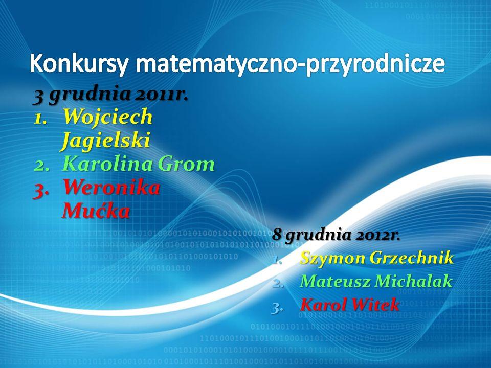 8 grudnia 2012r. 1. Szymon Grzechnik 2. Mateusz Michalak 3. Karol Witek 3 grudnia 2011r. 1.Wojciech Jagielski 2.Karolina Grom 3.Weronika Mućka
