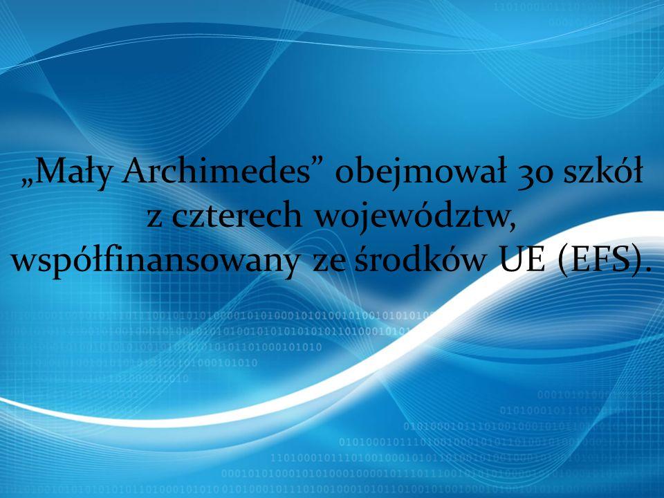 Mały Archimedes obejmował 30 szkół z czterech województw, współfinansowany ze środków UE (EFS).