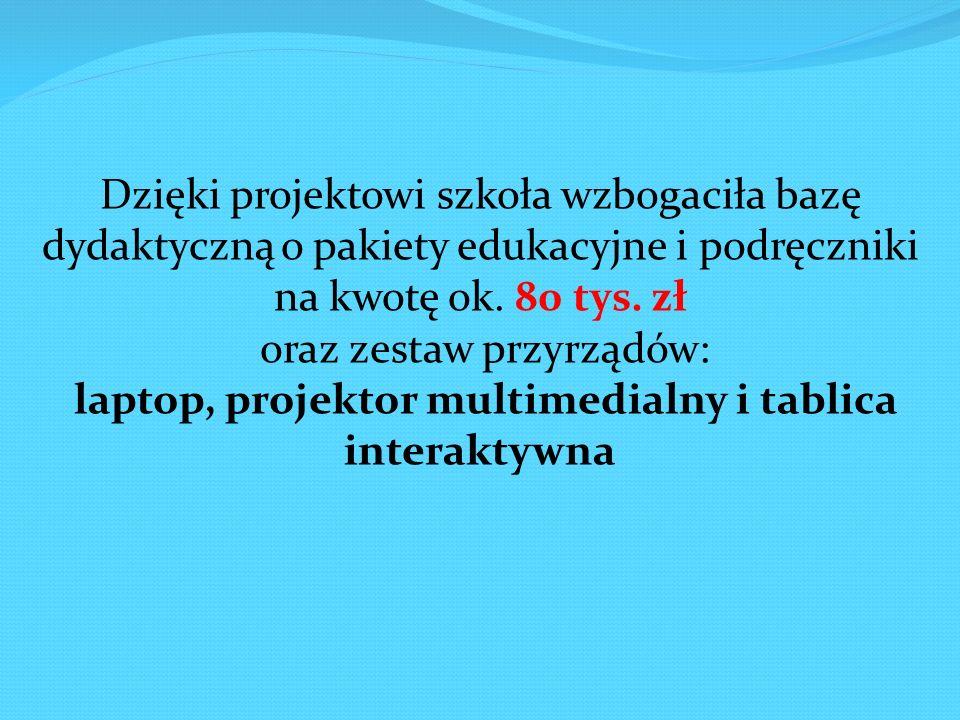 Dzięki projektowi szkoła wzbogaciła bazę dydaktyczną o pakiety edukacyjne i podręczniki na kwotę ok. 80 tys. zł oraz zestaw przyrządów: laptop, projek